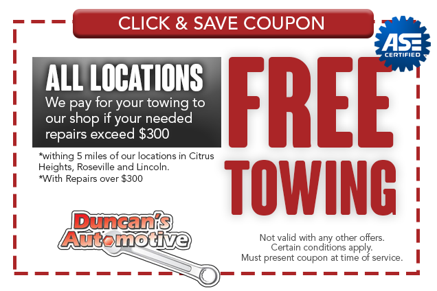 FREE TOWING* All Locations We pay for your towing to our shop if your needed repairs exceed $300 *withing 5 miles of our locations in Citrus Heights, Roseville and Lincoln. *With Repairs over $300 Not valid with any other offers. Certain conditions apply. Must present coupon at time of service.