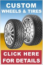 Custom Wheels and Tires - Click Here for Details